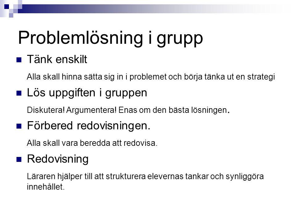 Problemlösning i grupp  Tänk enskilt Alla skall hinna sätta sig in i problemet och börja tänka ut en strategi  Lös uppgiften i gruppen Diskutera! Ar