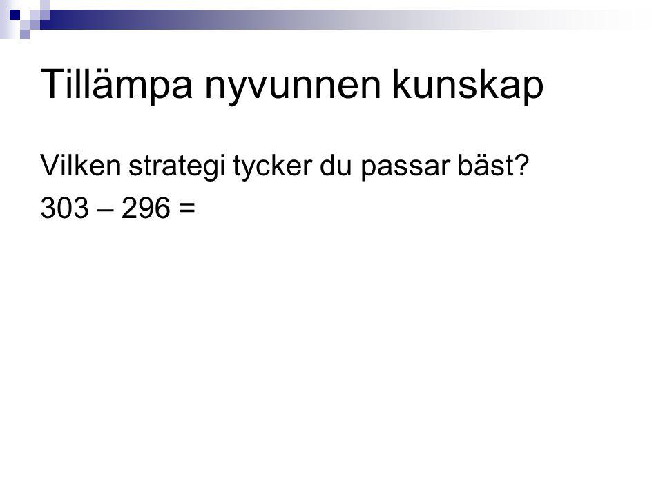 Tillämpa nyvunnen kunskap Vilken strategi tycker du passar bäst? 303 – 296 =