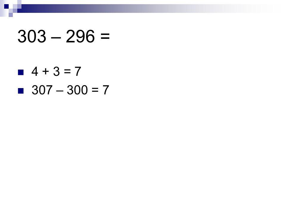  4 + 3 = 7  307 – 300 = 7