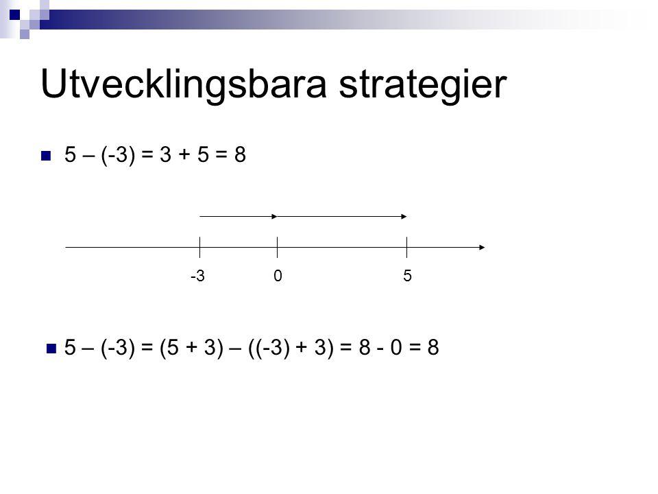 Utvecklingsbara strategier  5 – (-3) = 3 + 5 = 8 5-3 0  5 – (-3) = (5 + 3) – ((-3) + 3) = 8 - 0 = 8