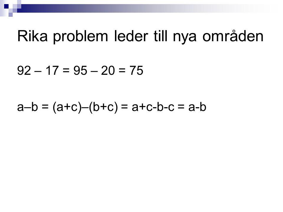 Rika problem leder till nya områden 92 – 17 = 95 – 20 = 75 a–b = (a+c)–(b+c) = a+c-b-c = a-b
