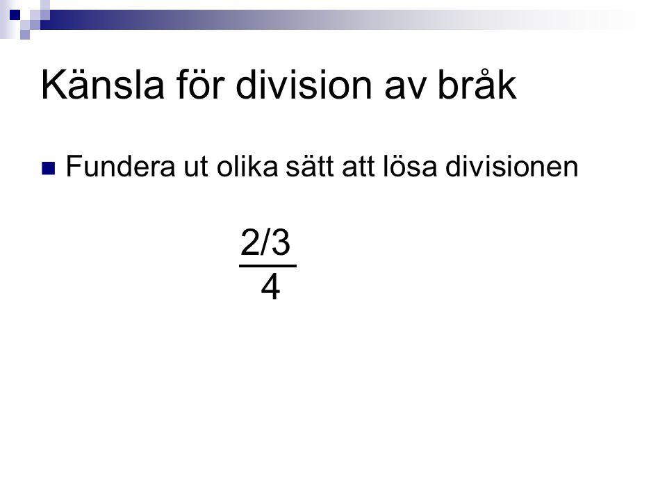 Känsla för division av bråk  Fundera ut olika sätt att lösa divisionen 2/3 4