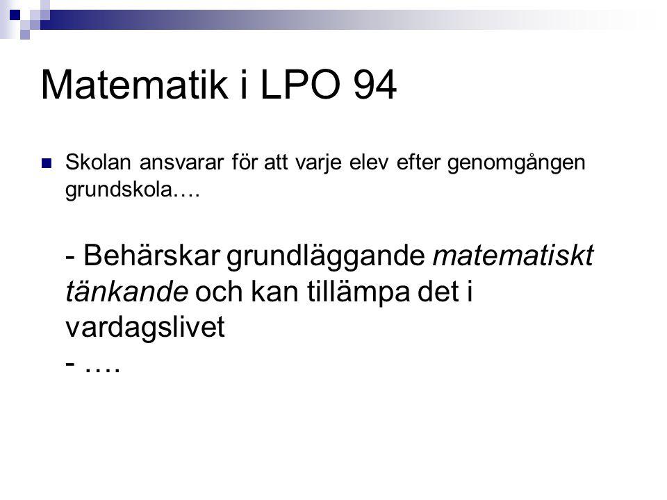 Matematik i LPO 94  Skolan ansvarar för att varje elev efter genomgången grundskola…. - Behärskar grundläggande matematiskt tänkande och kan tillämpa