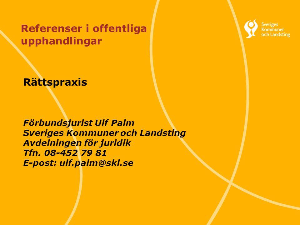 Svenska Kommunförbundet och Landstingsförbundet i samverkan 1 Referenser i offentliga upphandlingar Rättspraxis Förbundsjurist Ulf Palm Sveriges Kommu