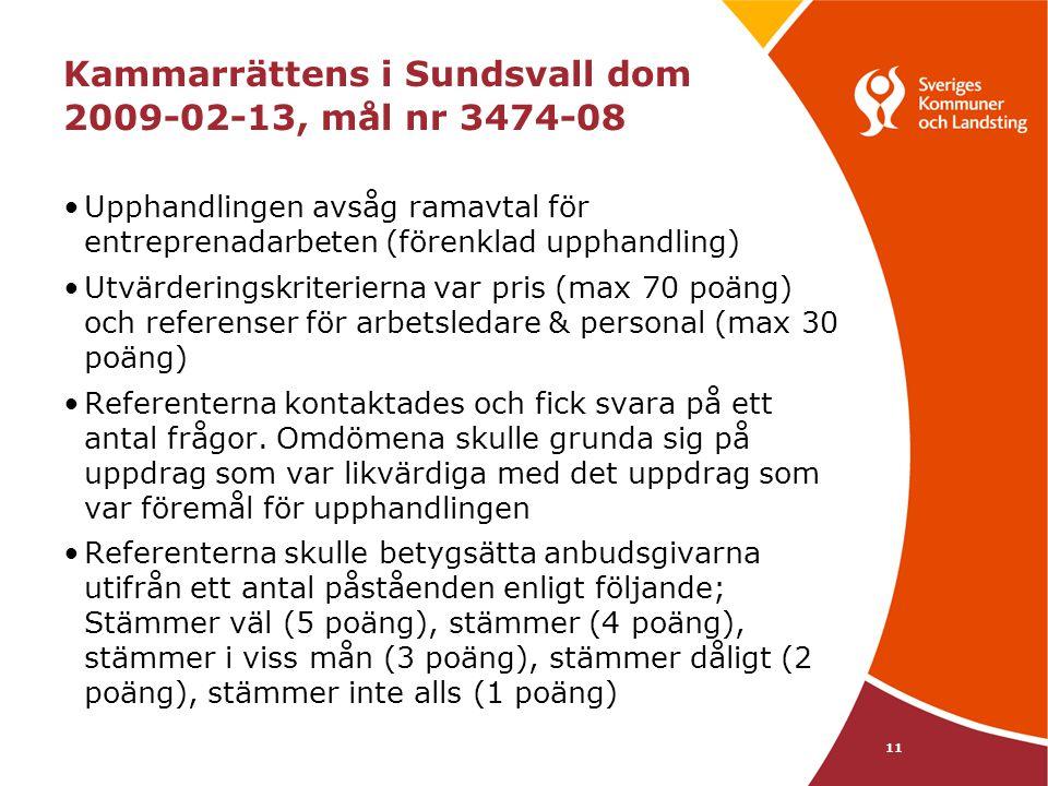11 Kammarrättens i Sundsvall dom 2009-02-13, mål nr 3474-08 •Upphandlingen avsåg ramavtal för entreprenadarbeten (förenklad upphandling) •Utvärderings
