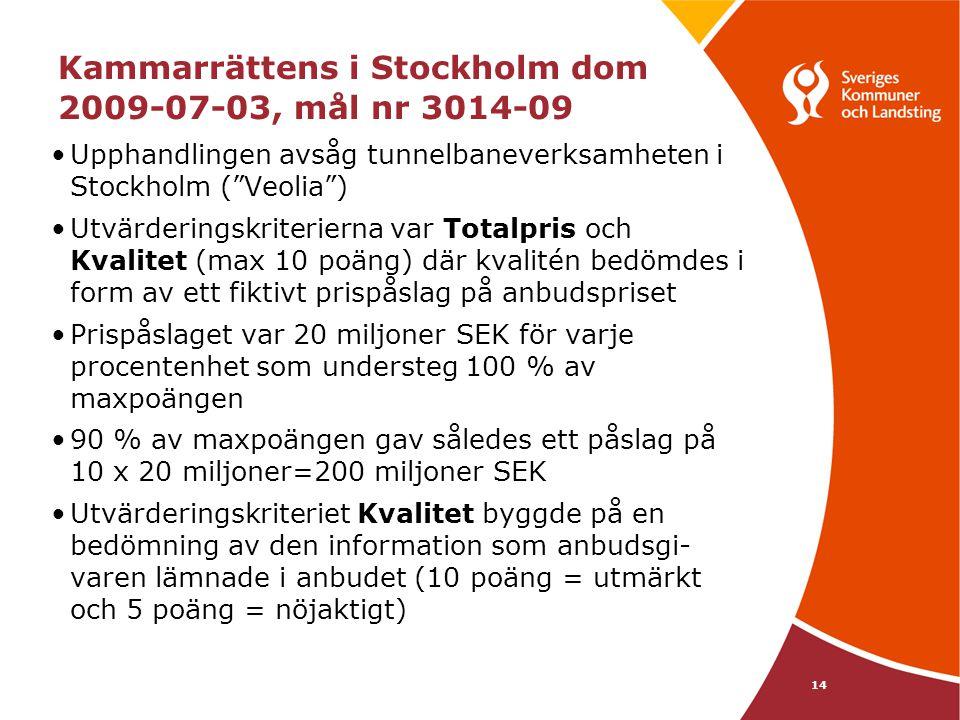 """14 Kammarrättens i Stockholm dom 2009-07-03, mål nr 3014-09 •Upphandlingen avsåg tunnelbaneverksamheten i Stockholm (""""Veolia"""") •Utvärderingskriteriern"""