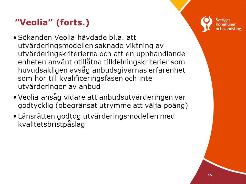 """15 """"Veolia"""" (forts.) •Sökanden Veolia hävdade bl.a. att utvärderingsmodellen saknade viktning av utvärderingskriterierna och att en upphandlande enhet"""
