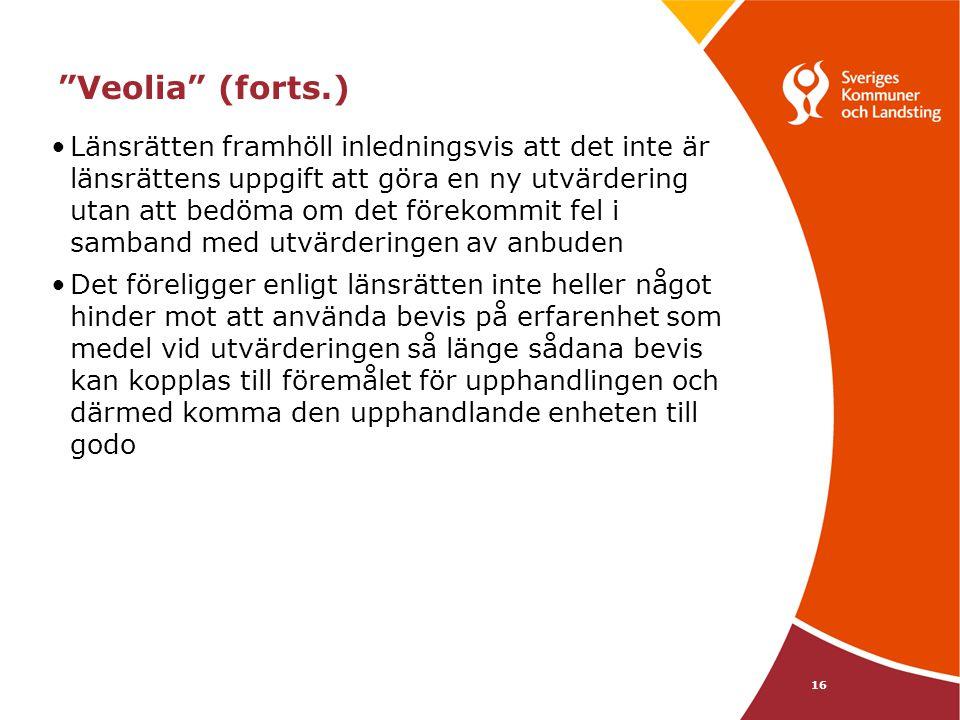 """16 """"Veolia"""" (forts.) •Länsrätten framhöll inledningsvis att det inte är länsrättens uppgift att göra en ny utvärdering utan att bedöma om det förekomm"""