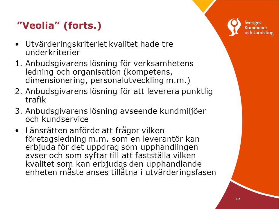 """17 """"Veolia"""" (forts.) •Utvärderingskriteriet kvalitet hade tre underkriterier 1.Anbudsgivarens lösning för verksamhetens ledning och organisation (komp"""