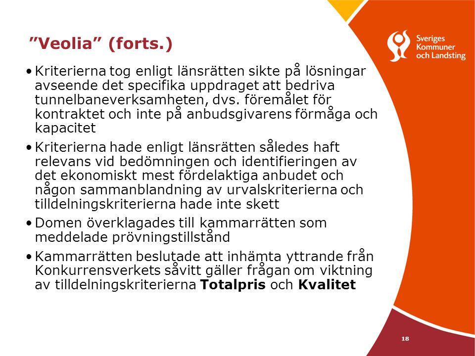 """18 """"Veolia"""" (forts.) •Kriterierna tog enligt länsrätten sikte på lösningar avseende det specifika uppdraget att bedriva tunnelbaneverksamheten, dvs. f"""