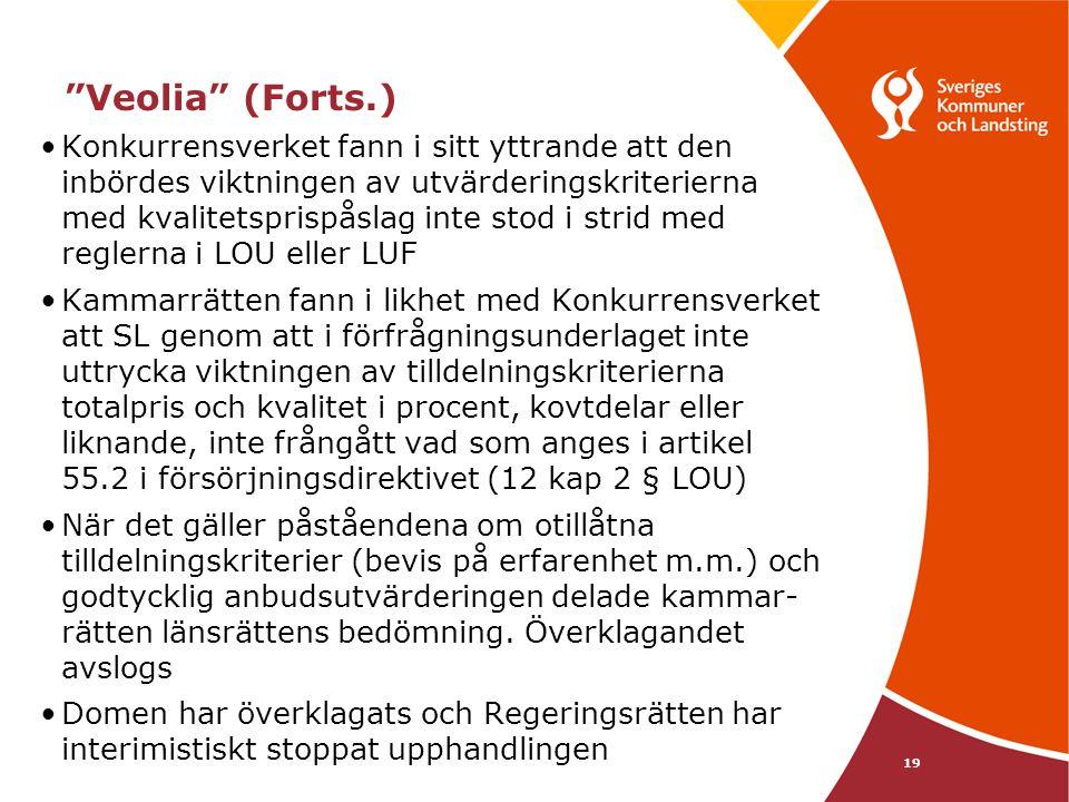 """19 """"Veolia"""" (Forts.) •Konkurrensverket fann i sitt yttrande att den inbördes viktningen av utvärderingskriterierna med kvalitetsprispåslag inte stod i"""