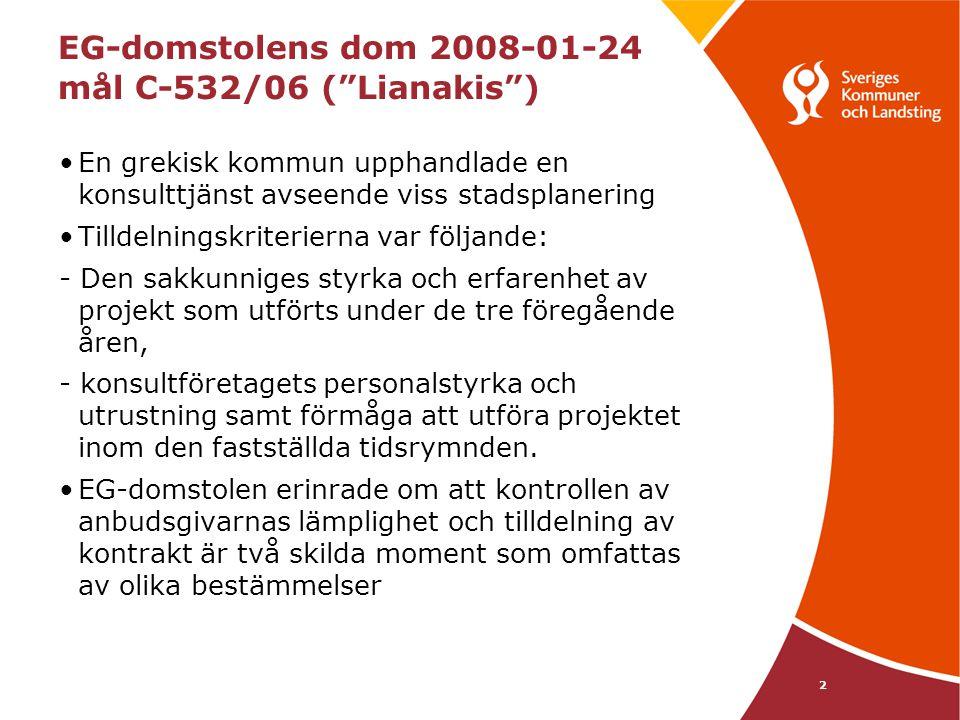 """2 EG-domstolens dom 2008-01-24 mål C-532/06 (""""Lianakis"""") •En grekisk kommun upphandlade en konsulttjänst avseende viss stadsplanering •Tilldelningskri"""