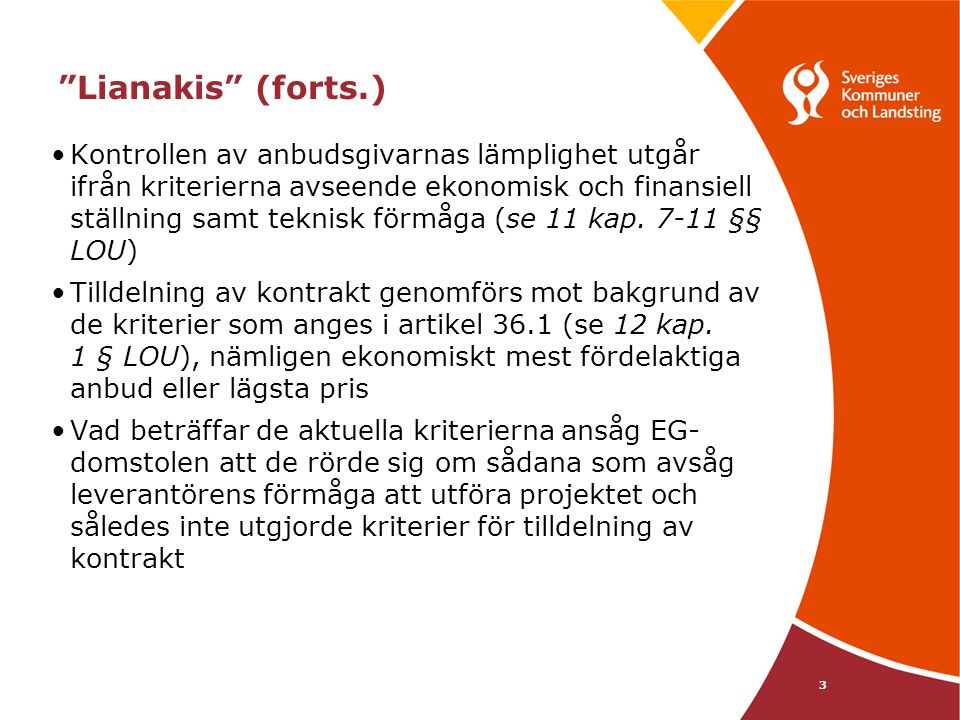 """3 """"Lianakis"""" (forts.) •Kontrollen av anbudsgivarnas lämplighet utgår ifrån kriterierna avseende ekonomisk och finansiell ställning samt teknisk förmåg"""