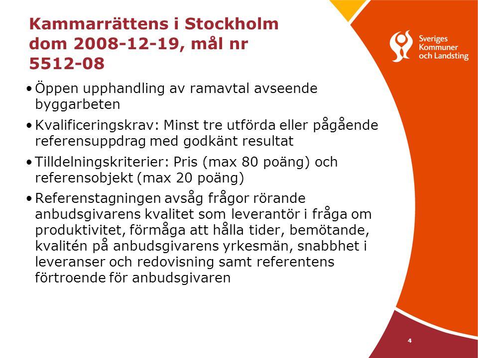 4 Kammarrättens i Stockholm dom 2008-12-19, mål nr 5512-08 •Öppen upphandling av ramavtal avseende byggarbeten •Kvalificeringskrav: Minst tre utförda