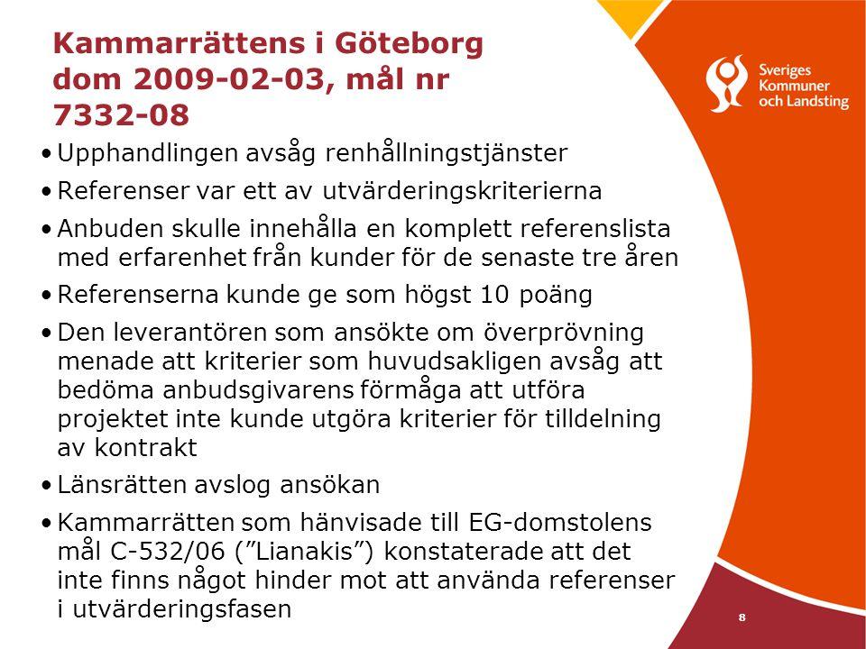 8 Kammarrättens i Göteborg dom 2009-02-03, mål nr 7332-08 •Upphandlingen avsåg renhållningstjänster •Referenser var ett av utvärderingskriterierna •An
