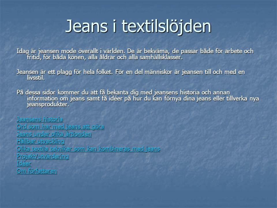 Jeans i textilslöjden Idag är jeansen mode överallt i världen. De är bekväma, de passar både för arbete och fritid, för båda könen, alla åldrar och al