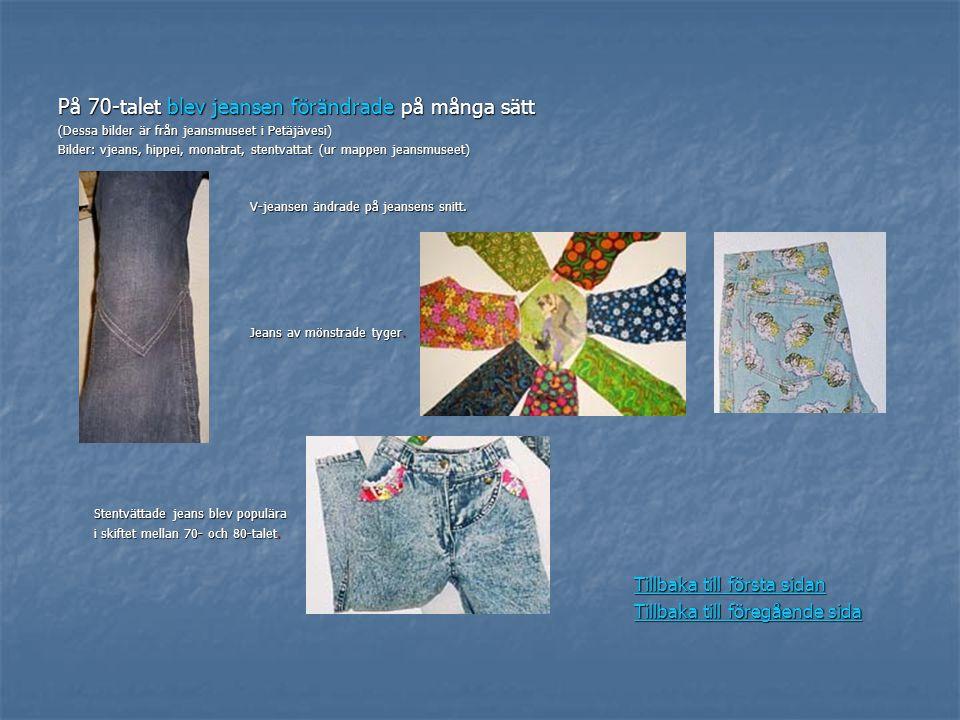 På 70-talet blev jeansen förändrade på många sätt (Dessa bilder är från jeansmuseet i Petäjävesi) Bilder: vjeans, hippei, monatrat, stentvattat (ur ma