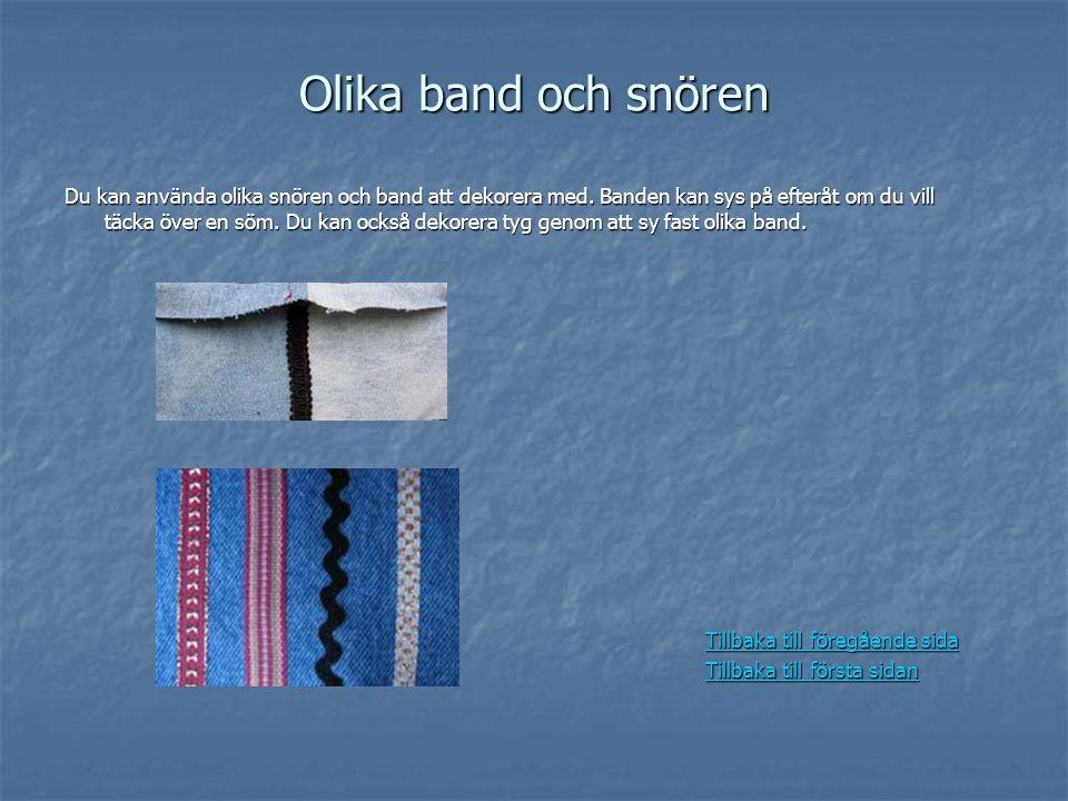 Olika band och snören Du kan använda olika snören och band att dekorera med. Banden kan sys på efteråt om du vill täcka över en söm. Du kan också deko