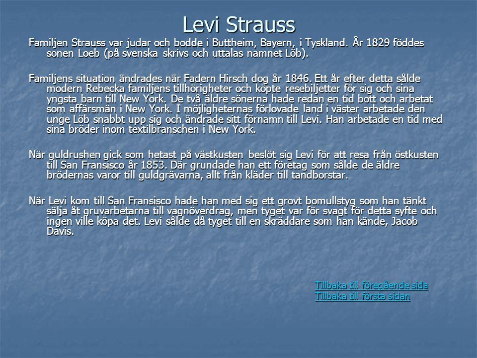 Levi Strauss Familjen Strauss var judar och bodde i Buttheim, Bayern, i Tyskland. År 1829 föddes sonen Loeb (på svenska skrivs och uttalas namnet Löb)