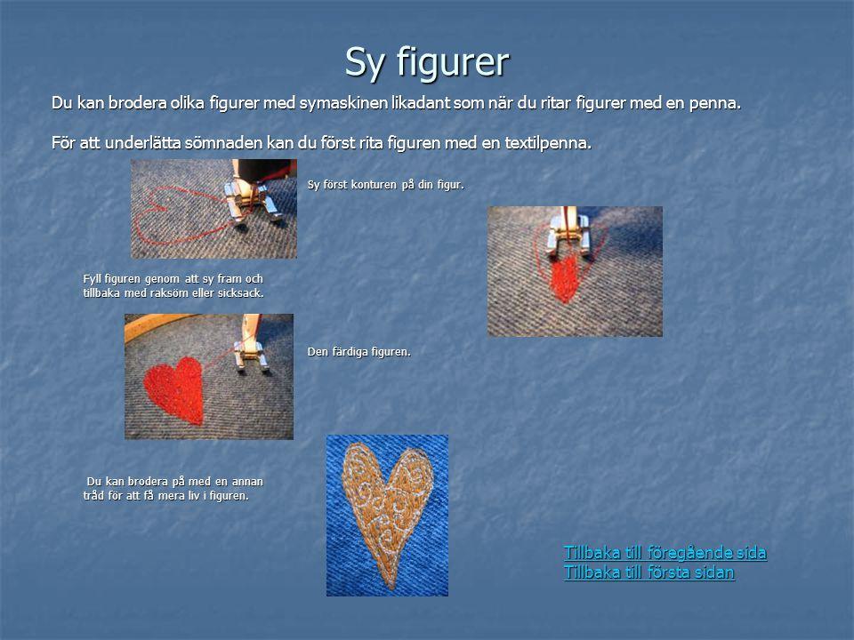 Sy figurer Du kan brodera olika figurer med symaskinen likadant som när du ritar figurer med en penna. För att underlätta sömnaden kan du först rita f