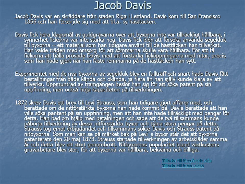 Jacob Davis Jacob Davis var en skräddare från staden Riga i Lettland. Davis kom till San Fransisco 1856 och han försörjde sig med att bl.a. sy hästtäc