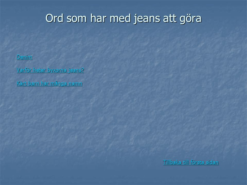 Ord som har med jeans att göra Denim DenimDenim Varför heter byxorna jeans? Varför heter byxorna jeans?Varför heter byxorna jeans?Varför heter byxorna