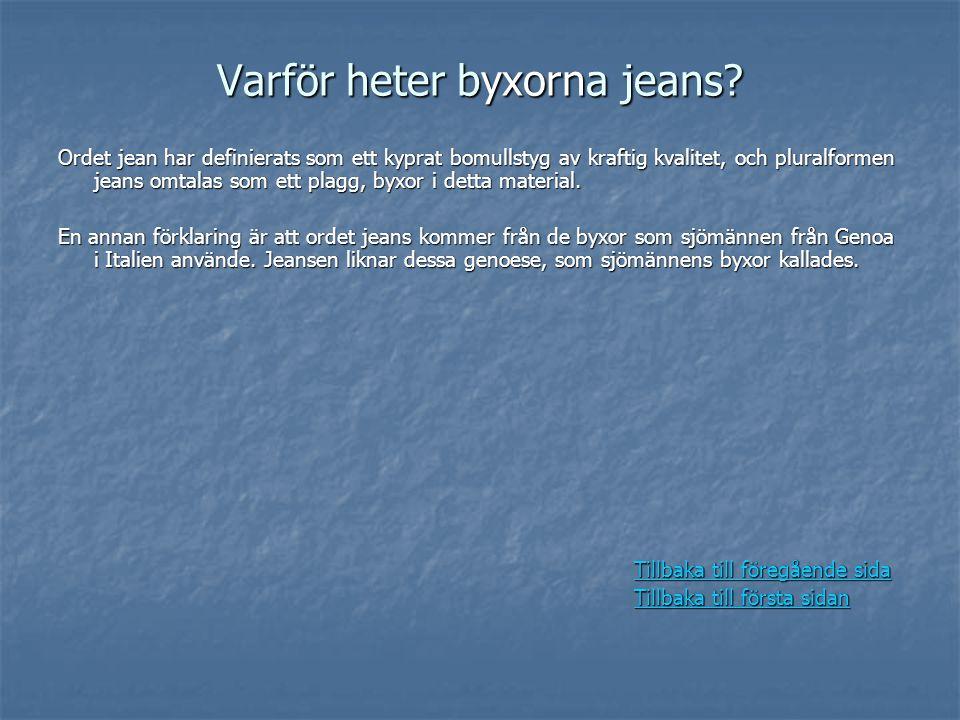 Varför heter byxorna jeans? Ordet jean har definierats som ett kyprat bomullstyg av kraftig kvalitet, och pluralformen jeans omtalas som ett plagg, by