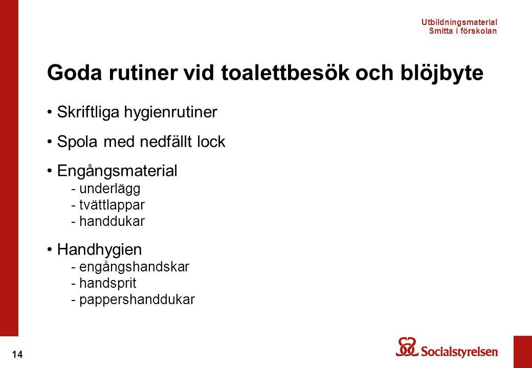 14 • Skriftliga hygienrutiner • Spola med nedfällt lock • Engångsmaterial - underlägg - tvättlappar - handdukar • Handhygien - engångshandskar - hands
