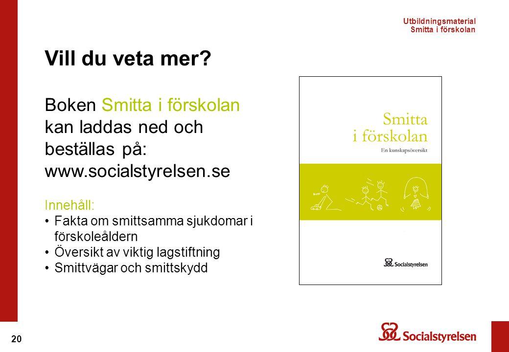 20 Boken Smitta i förskolan kan laddas ned och beställas på: www.socialstyrelsen.se Vill du veta mer? Innehåll: •Fakta om smittsamma sjukdomar i försk