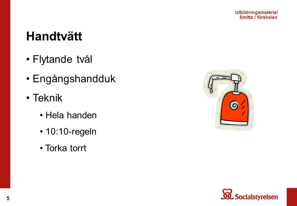 5 • Flytande tvål • Engångshandduk • Teknik • Hela handen • 10:10-regeln • Torka torrt Handtvätt Utbildningsmaterial Smitta i förskolan