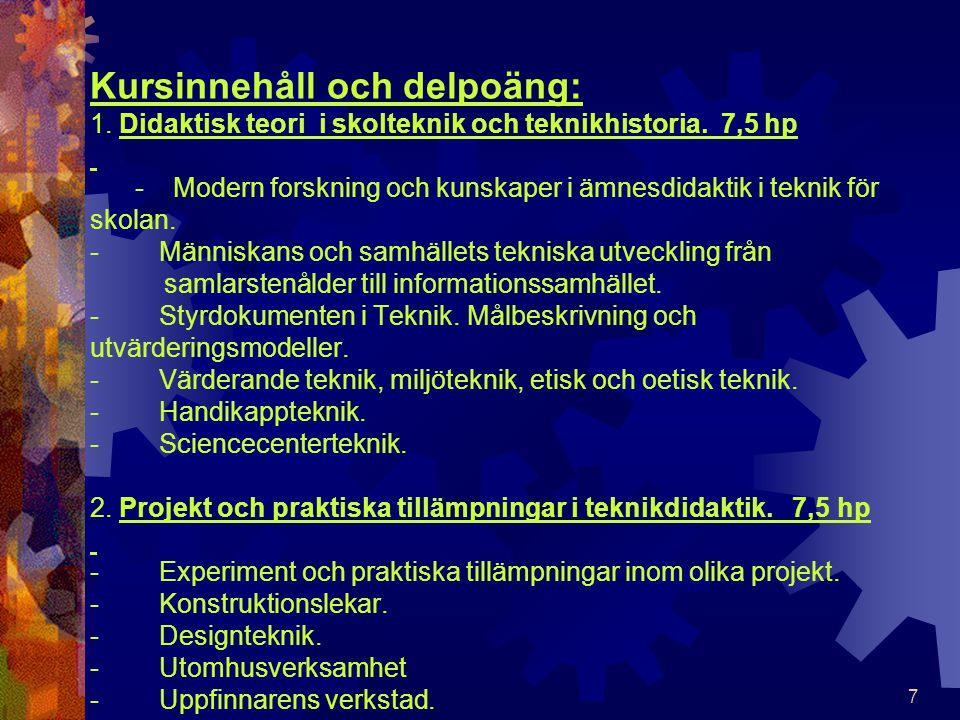 7 Kursinnehåll och delpoäng: 1. Didaktisk teori i skolteknik och teknikhistoria. 7,5 hp - Modern forskning och kunskaper i ämnesdidaktik i teknik för