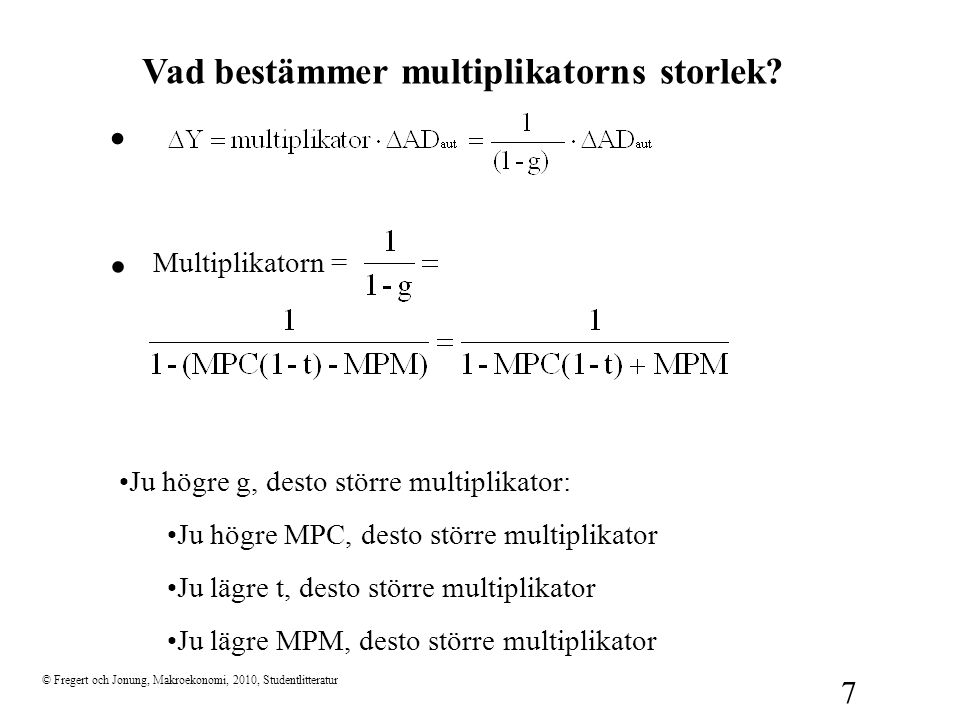 © Fregert och Jonung, Makroekonomi, 2010, Studentlitteratur 7.. Multiplikatorn = •Ju högre g, desto större multiplikator: •Ju högre MPC, desto större