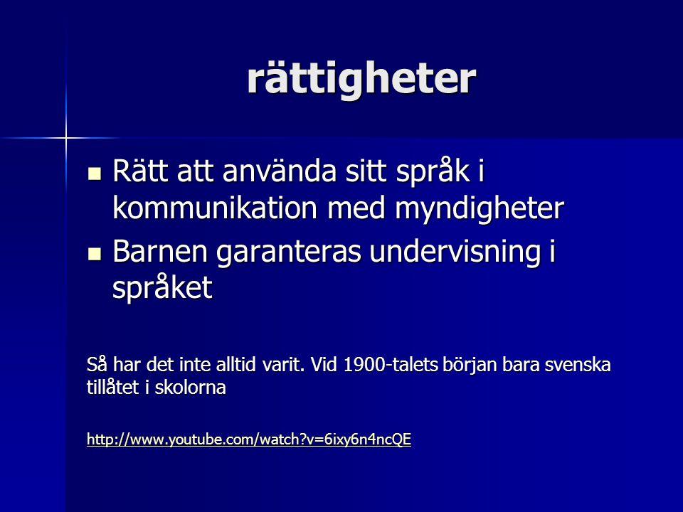 rättigheter  Rätt att använda sitt språk i kommunikation med myndigheter  Barnen garanteras undervisning i språket Så har det inte alltid varit. Vid