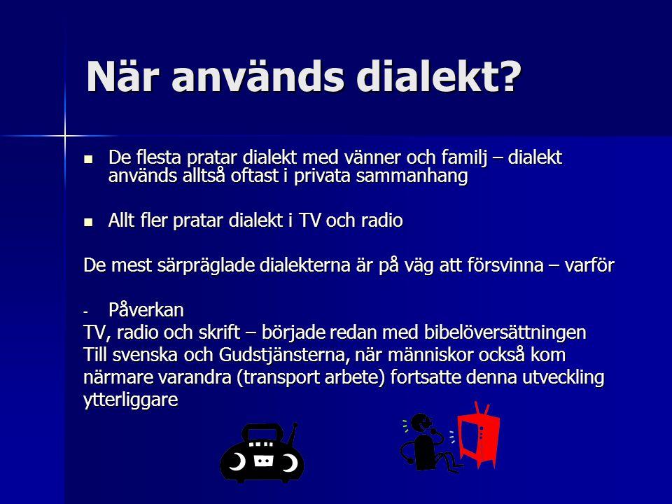 Fler varianter av språklig variation i svenskan  Gruppspråk – visar vilken grupp man tillhör (unga/äldre, yrken etc.)  Sociolekt – samhällsklass  Sexolekt – kvinnligt och manligt språk