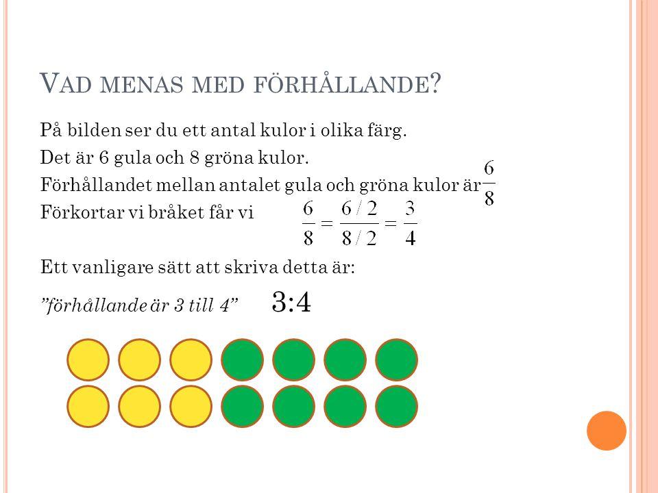 V AD MENAS MED FÖRHÅLLANDE ? På bilden ser du ett antal kulor i olika färg. Det är 6 gula och 8 gröna kulor. Förhållandet mellan antalet gula och grön