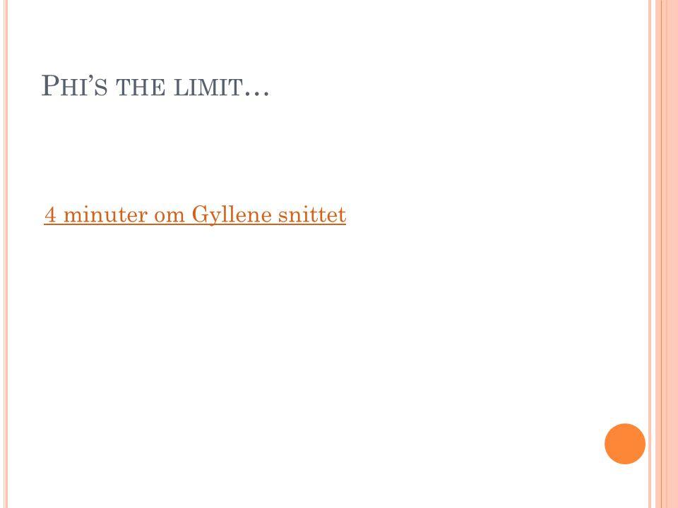 P HI ' S THE LIMIT … 4 minuter om Gyllene snittet