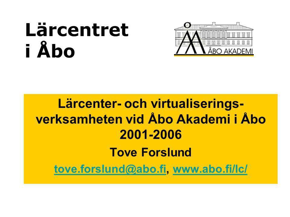 Lärcentret i Åbo Lärcenter- och virtualiserings- verksamheten vid Åbo Akademi i Åbo 2001-2006 Tove Forslund tove.forslund@abo.fitove.forslund@abo.fi,