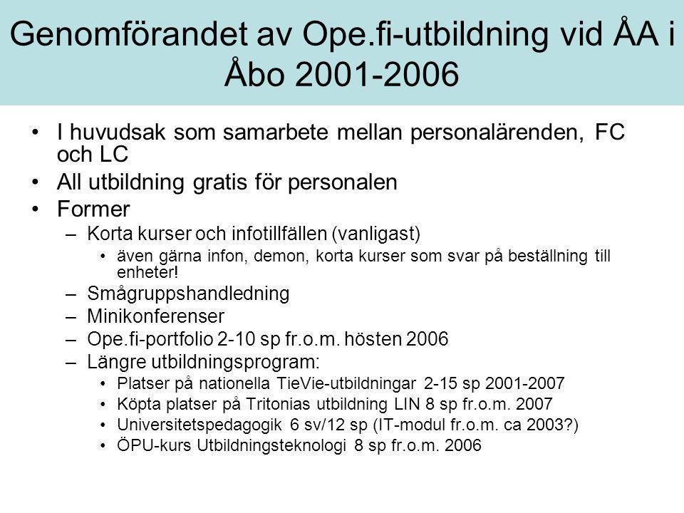 Genomförandet av Ope.fi-utbildning vid ÅA i Åbo 2001-2006 •I huvudsak som samarbete mellan personalärenden, FC och LC •All utbildning gratis för perso
