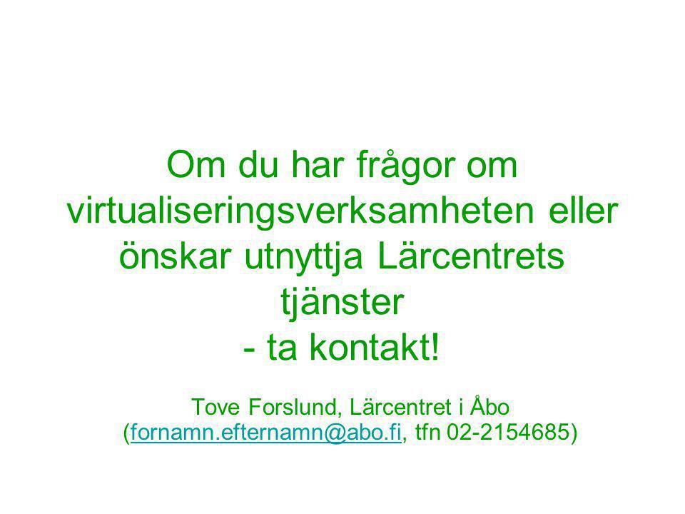 Om du har frågor om virtualiseringsverksamheten eller önskar utnyttja Lärcentrets tjänster - ta kontakt! Tove Forslund, Lärcentret i Åbo (fornamn.efte