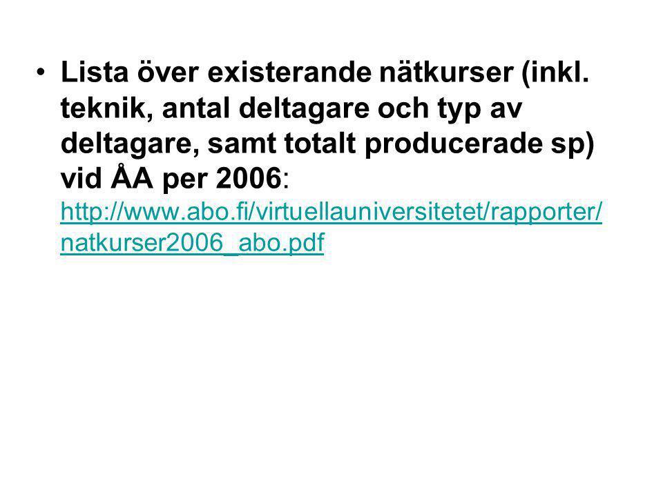 •Lista över existerande nätkurser (inkl. teknik, antal deltagare och typ av deltagare, samt totalt producerade sp) vid ÅA per 2006: http://www.abo.fi/
