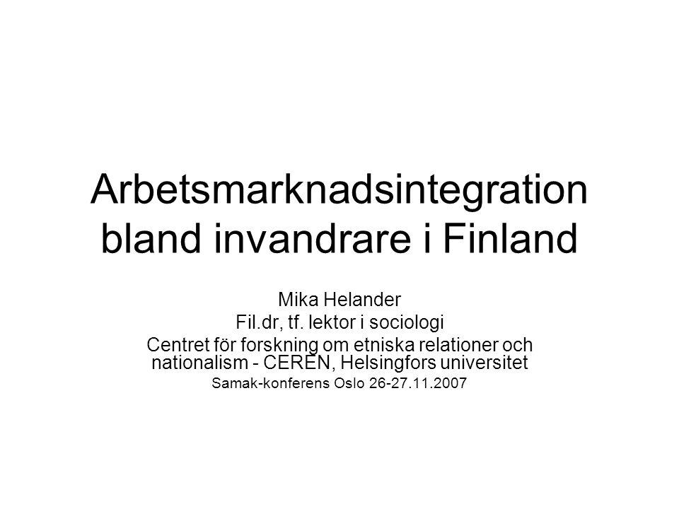 Arbetsmarknadsintegration bland invandrare i Finland Mika Helander Fil.dr, tf.
