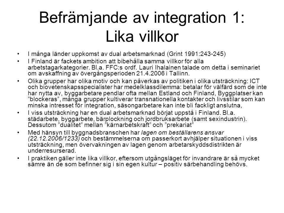 Befrämjande av integration 1: Lika villkor •I många länder uppkomst av dual arbetsmarknad (Grint 1991:243-245) •I Finland är fackets ambition att bibehålla samma villkor för alla arbetstagarkategorier.