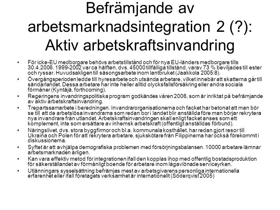 Befrämjande av arbetsmarknadsintegration 2 (?): Aktiv arbetskraftsinvandring •För icke-EU medborgare behövs arbetstillstånd och för nya EU-länders medborgare tills 30.4.2006.