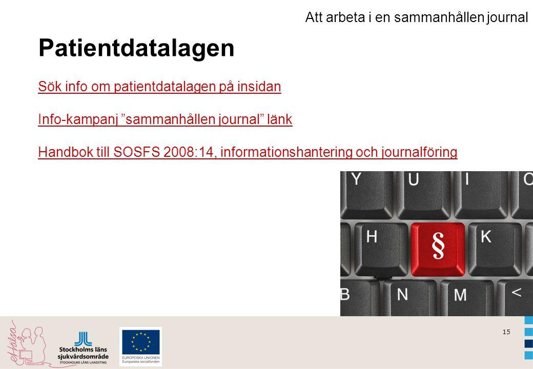15 Att arbeta i en sammanhållen journal Patientdatalagen Sök info om patientdatalagen på insidan Sök info om patientdatalagen på insidan Info-kampanj
