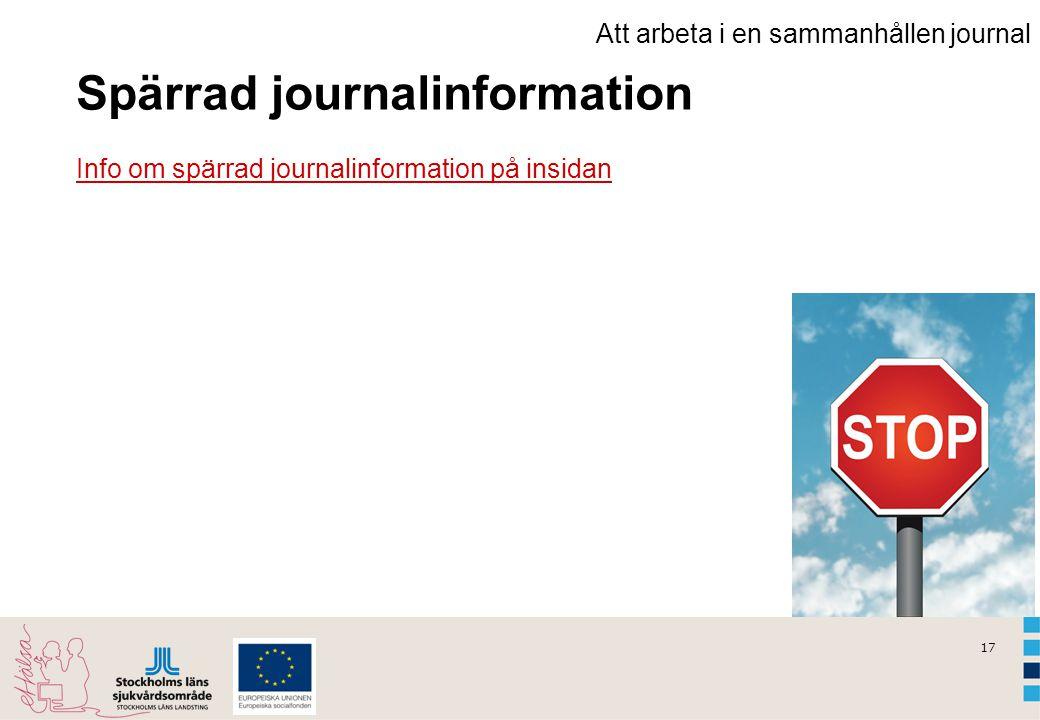 17 Att arbeta i en sammanhållen journal Spärrad journalinformation Info om spärrad journalinformation på insidan