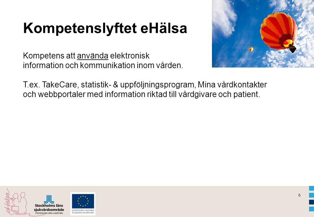 6 Kompetenslyftet eHälsa Kompetens att använda elektronisk information och kommunikation inom vården. T.ex. TakeCare, statistik- & uppföljningsprogram