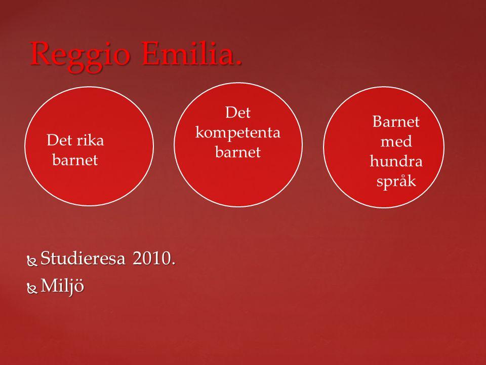 Reggio Emilia.  Studieresa 2010.  Miljö Det kompetenta barnet Barnet med hundra språk Det rika barnet