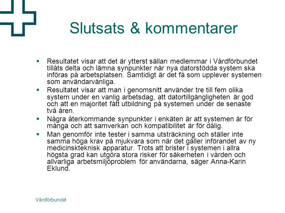 Vårdförbundet Slutsats & kommentarer  Resultatet visar att det är ytterst sällan medlemmar i Vårdförbundet tillåts delta och lämna synpunkter när nya datorstödda system ska införas på arbetsplatsen.