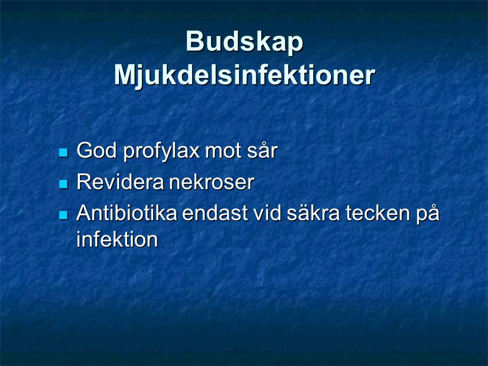 Budskap Mjukdelsinfektioner  God profylax mot sår  Revidera nekroser  Antibiotika endast vid säkra tecken på infektion
