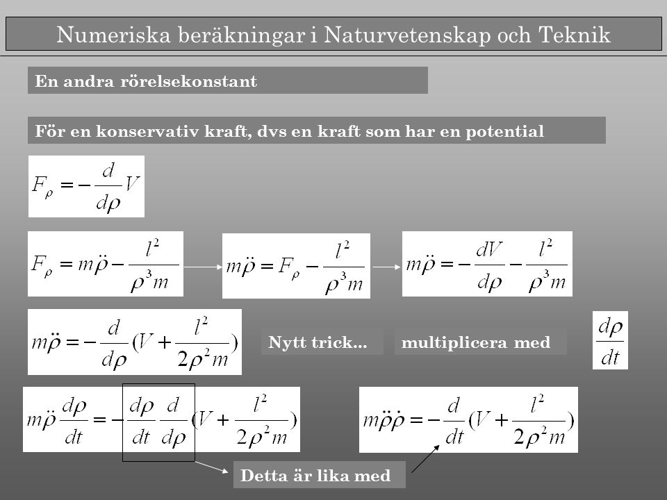 Numeriska beräkningar i Naturvetenskap och Teknik En andra rörelsekonstant För en konservativ kraft, dvs en kraft som har en potential multiplicera me